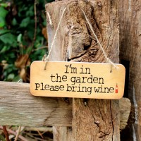 I'm In The Garden Please Bring Wine - Rustic Woode