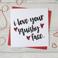 I Love Your Squishy Face Greeting Card