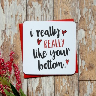 I Really Love Your Bottom Greeting Card