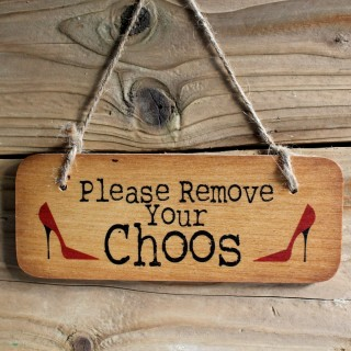 Please Remove Your Choos Rustic Wooden Sign