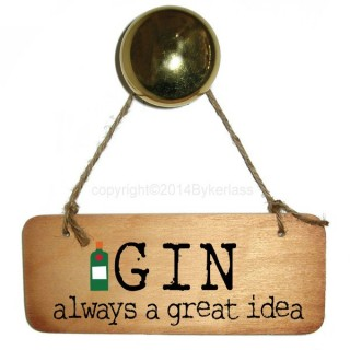 Gin Always A Great Idea Rustic Wooden Sign