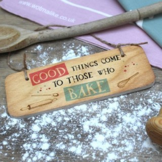 Good Things Come To Those Who Bake - Rustic Wooden
