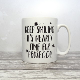 Keep Smiling It's Nearly Time For Prosecco Mug
