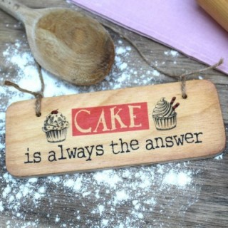 Cake Is Always The Answer- Rustic Wooden Sign