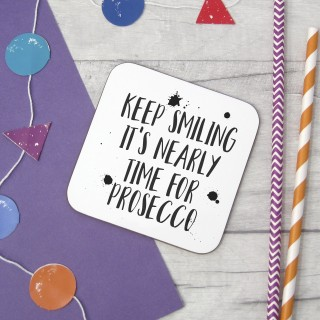 Keep Smiling, Its Nearly Time For Prosecco Coaster