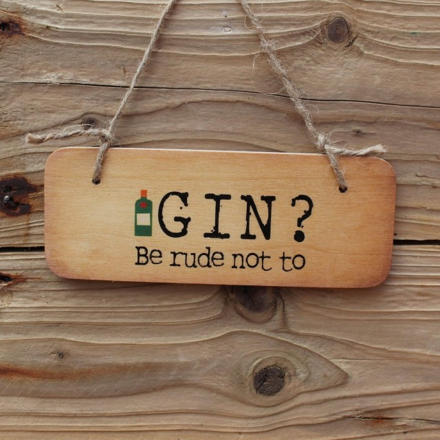 Gin Be Rude Not To Rustic Wooden Sign